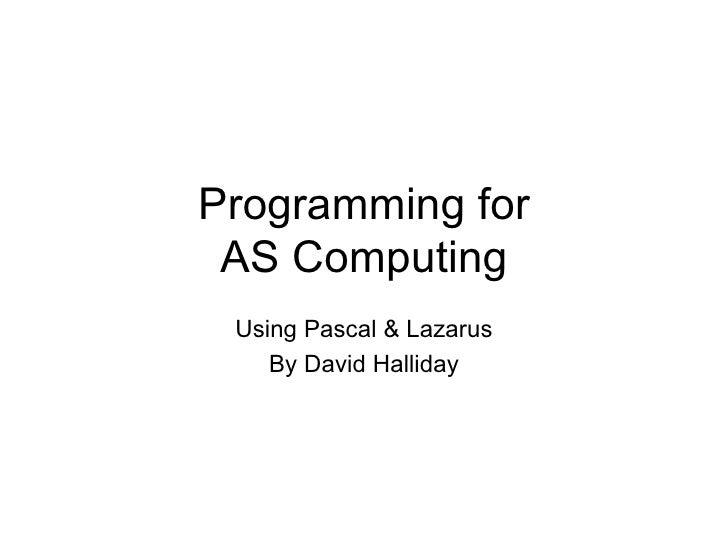 Programming for AS Computing Using Pascal & Lazarus By David Halliday