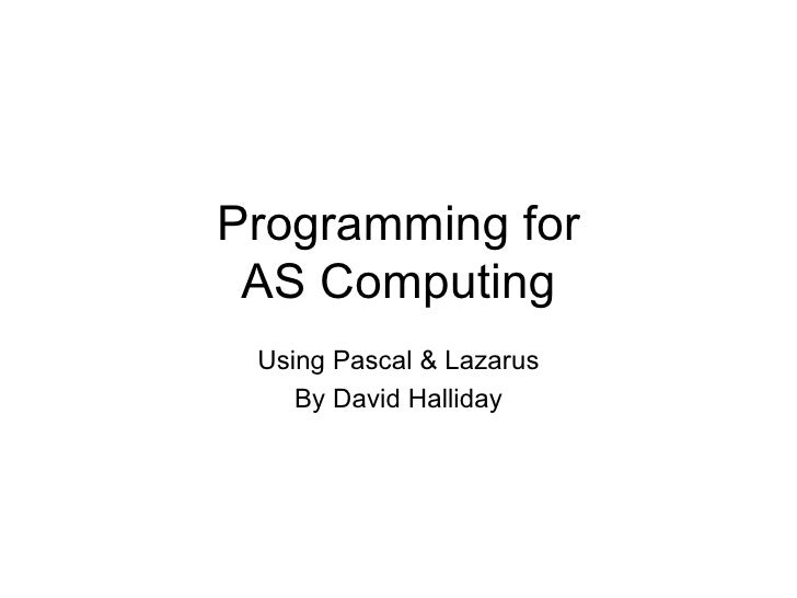 Programming for AS Computing Using Pascal & Lazarus By David Halliday