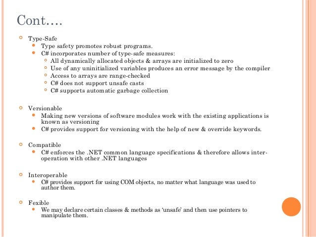 Cont…. Type-Safe Type safety promotes robust programs. C# incorporates number of type-safe measures: All dynamically a...