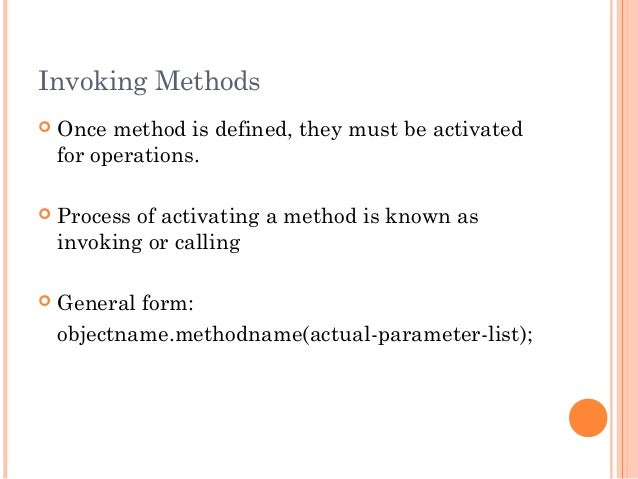 Invoking Methods Once method is defined, they must be activatedfor operations. Process of activating a method is known a...