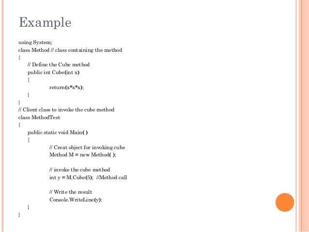 Exampleusing System;class Method // class containing the method{// Define the Cube methodpublic int Cube(int x){return(x*x...