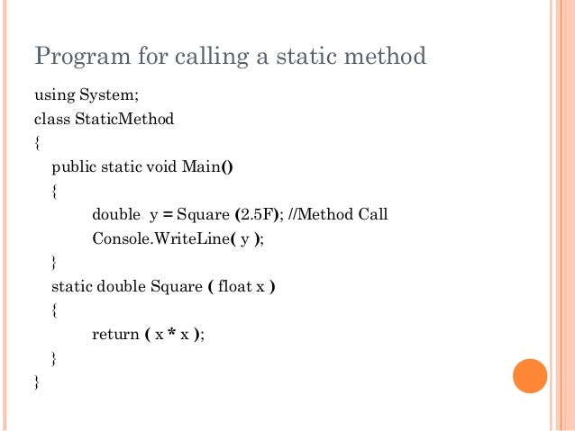 Program for calling a static methodusing System;class StaticMethod{public static void Main(){double y = Square (2.5F); //M...