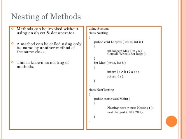 Nesting of Methods Methods can be invoked withoutusing an object & dot operator. A method can be called using onlyits na...