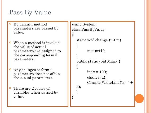 Pass By Value By default, methodparameters are passed byvalue. When a method is invoked,the value of actualparameters ar...