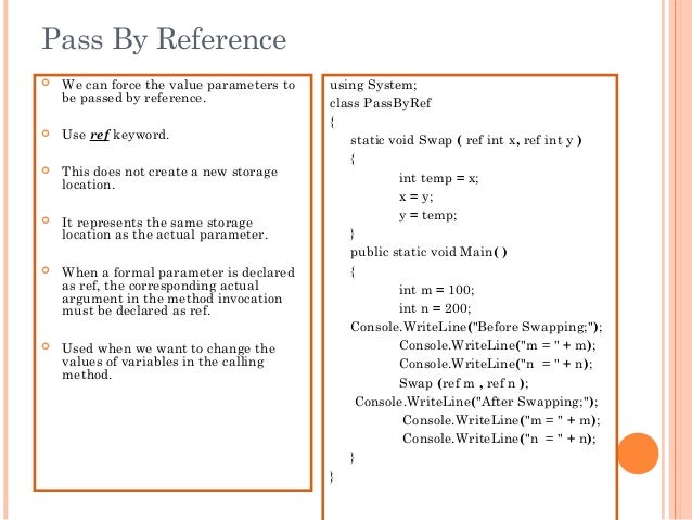 Pass By Reference We can force the value parameters tobe passed by reference. Use ref keyword. This does not create a n...