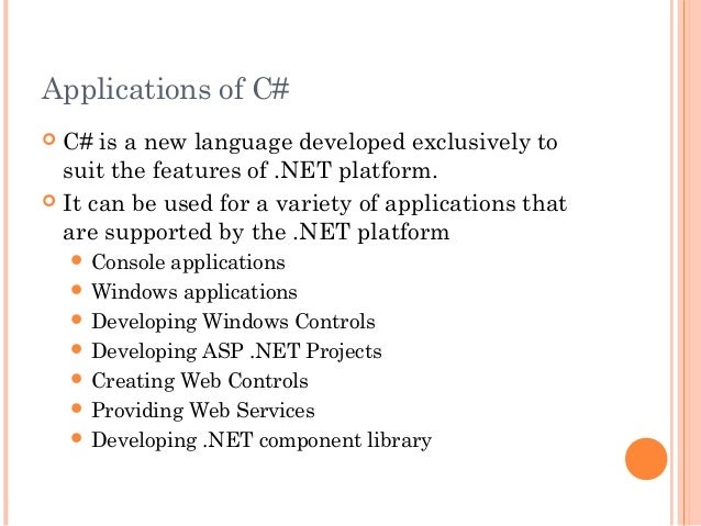 Applications of C# C# is a new language developed exclusively tosuit the features of .NET platform. It can be used for a...