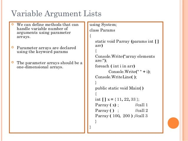 Variable Argument Lists We can define methods that canhandle variable number ofarguments using parameterarrays. Paramete...