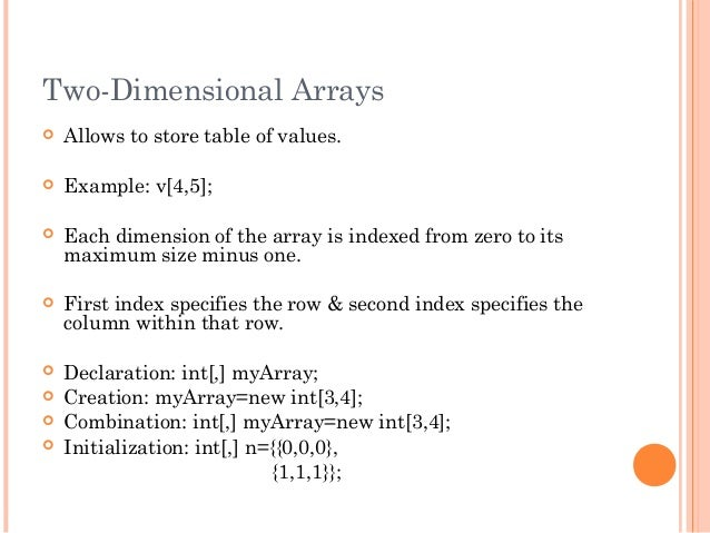 Two-Dimensional Arrays Allows to store table of values. Example: v[4,5]; Each dimension of the array is indexed from ze...