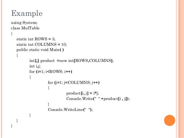 Exampleusing System;class MulTable{static int ROWS = 5;static int COLUMNS = 10;public static void Main( ){int[,] product =...
