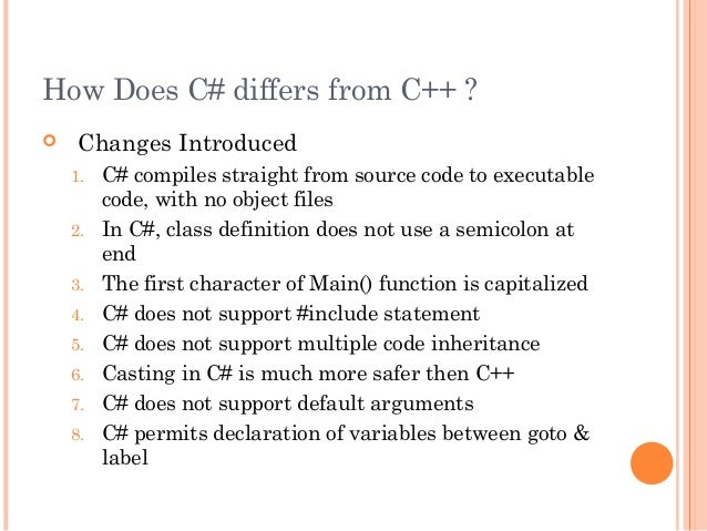How Does C# differs from C++ ? Changes Introduced1. C# compiles straight from source code to executablecode, with no obje...