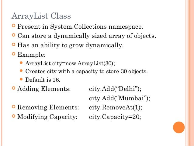 ArrayList Class Present in System.Collections namespace. Can store a dynamically sized array of objects. Has an ability...