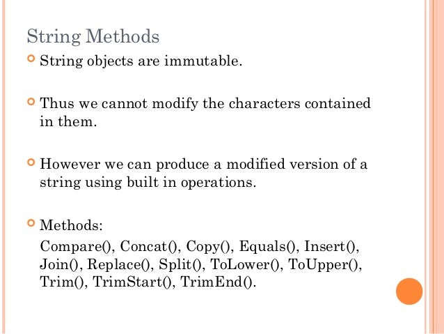 String Methods String objects are immutable. Thus we cannot modify the characters containedin them. However we can prod...
