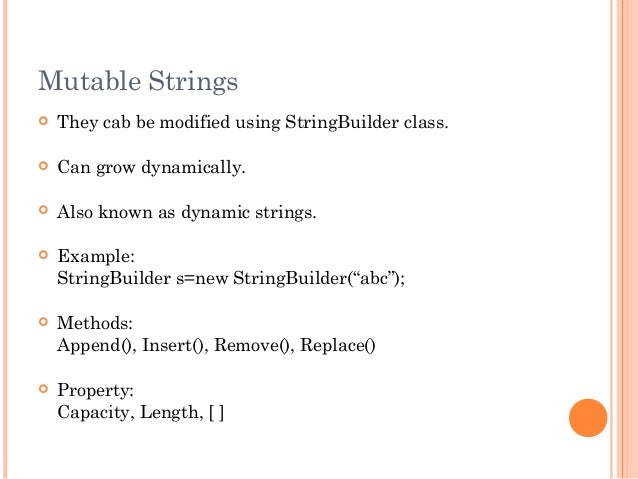 Mutable Strings They cab be modified using StringBuilder class. Can grow dynamically. Also known as dynamic strings. E...