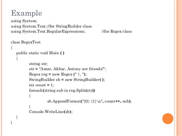 Exampleusing System;using System.Text;//for StringBuilder classusing System.Text.RegularExpressions; //for Regex classclas...