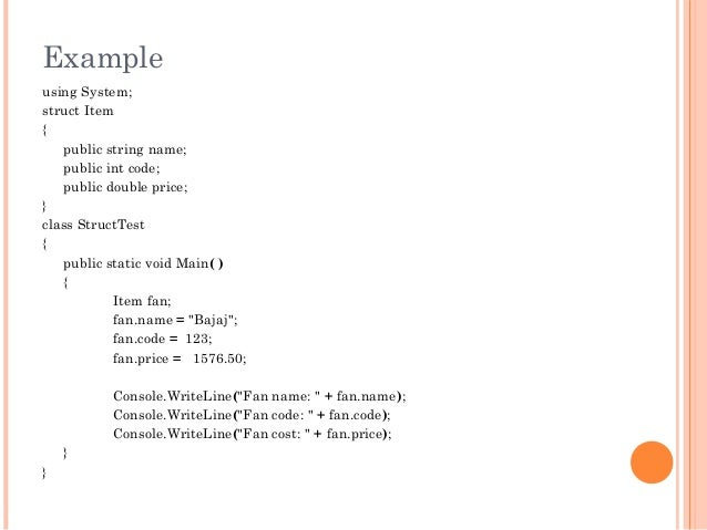 Exampleusing System;struct Item{public string name;public int code;public double price;}class StructTest{public static voi...