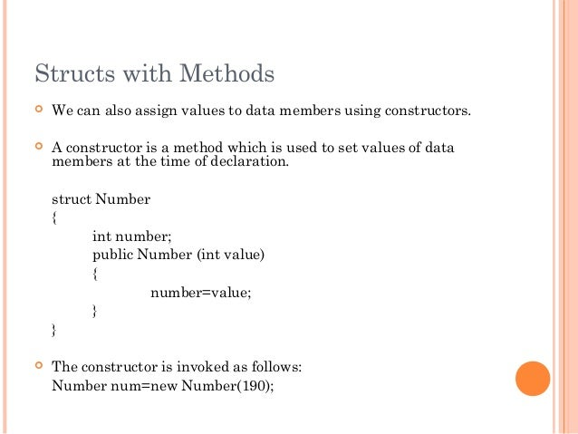 Structs with Methods We can also assign values to data members using constructors. A constructor is a method which is us...