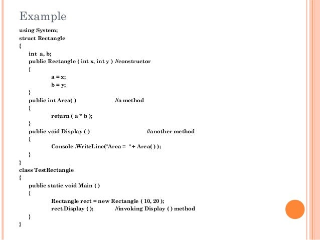 Exampleusing System;struct Rectangle{int a, b;public Rectangle ( int x, int y ) //constructor{a = x;b = y;}public int Area...