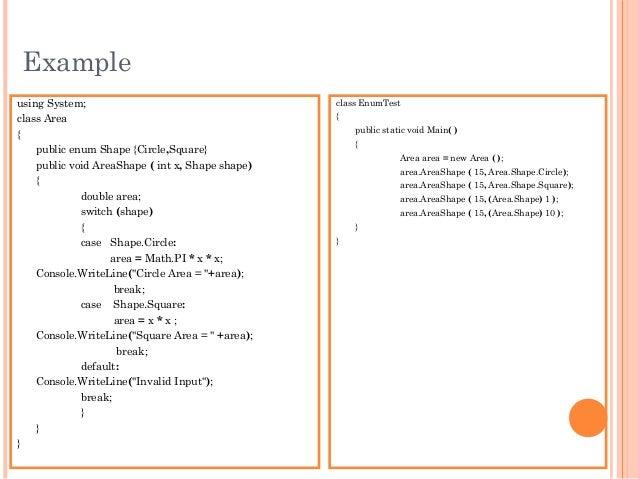 Exampleusing System;class Area{public enum Shape {Circle,Square}public void AreaShape ( int x, Shape shape){double area;sw...