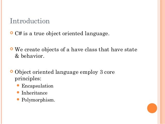 Introduction C# is a true object oriented language. We create objects of a have class that have state& behavior. Object...