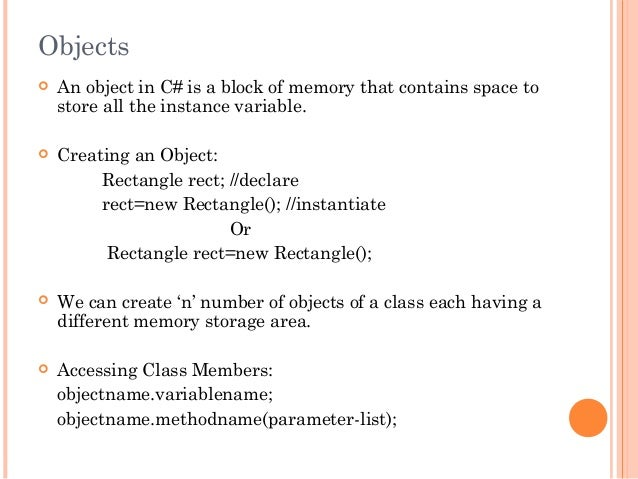 Objects An object in C# is a block of memory that contains space tostore all the instance variable. Creating an Object:R...