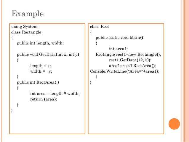 Exampleusing System;class Rectangle{public int length, width;public void GetData(int x, int y){length = x;width = y;}publi...