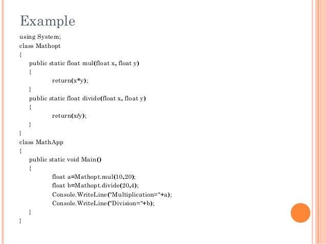 Exampleusing System;class Mathopt{public static float mul(float x, float y){return(x*y);}public static float divide(float ...