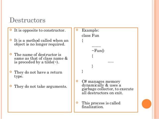 Destructors It is opposite to constructor. It is a method called when anobject is no longer required. The name of destr...