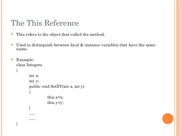 The This Reference This refers to the object that called the method. Used to distinguish between local & instance variab...