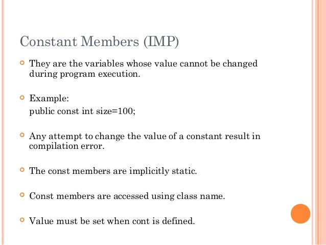Constant Members (IMP) They are the variables whose value cannot be changedduring program execution. Example:public cons...