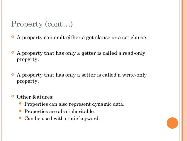 Property (cont…) A property can omit either a get clause or a set clause. A property that has only a getter is called a ...