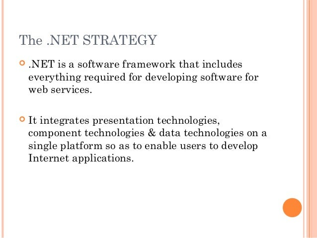 The .NET STRATEGY .NET is a software framework that includeseverything required for developing software forweb services....