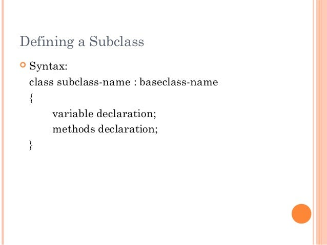 Defining a Subclass Syntax:class subclass-name : baseclass-name{variable declaration;methods declaration;}