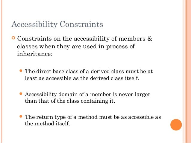 Accessibility Constraints Constraints on the accessibility of members &classes when they are used in process ofinheritanc...