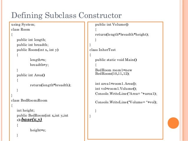 Defining Subclass Constructorusing System;class Room{public int length;public int breadth;public Room(int x, int y){length...