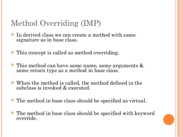 Method Overriding (IMP) In derived class we can create a method with samesignature as in base class. This concept is cal...