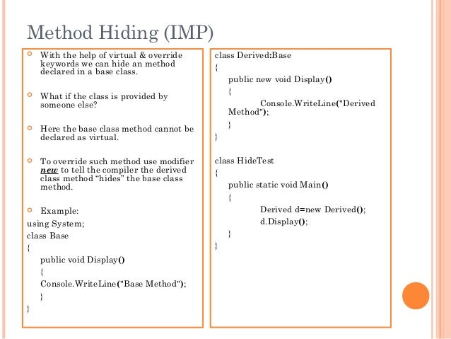 Method Hiding (IMP) With the help of virtual & overridekeywords we can hide an methoddeclared in a base class. What if t...