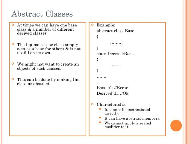 Abstract Classes At times we can have one baseclass & a number of differentderived classes. The top-most base class simp...