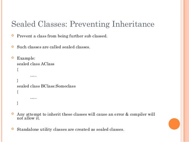 Sealed Classes: Preventing Inheritance Prevent a class from being further sub classed. Such classes are called sealed cl...