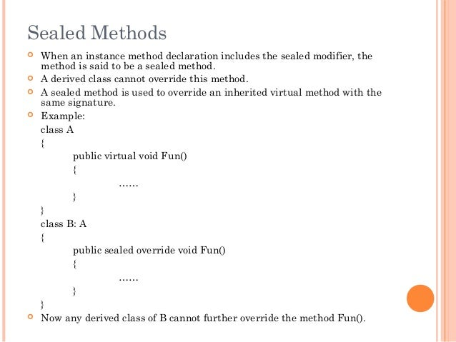 Sealed Methods When an instance method declaration includes the sealed modifier, themethod is said to be a sealed method....