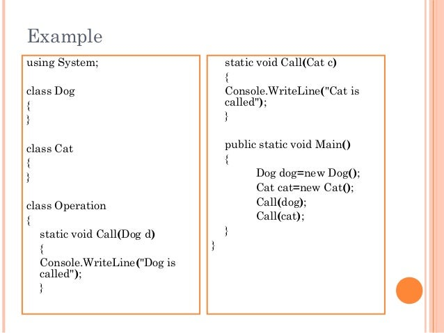 """Exampleusing System;class Dog{}class Cat{}class Operation{static void Call(Dog d){Console.WriteLine(""""Dog iscalled"""");}stati..."""