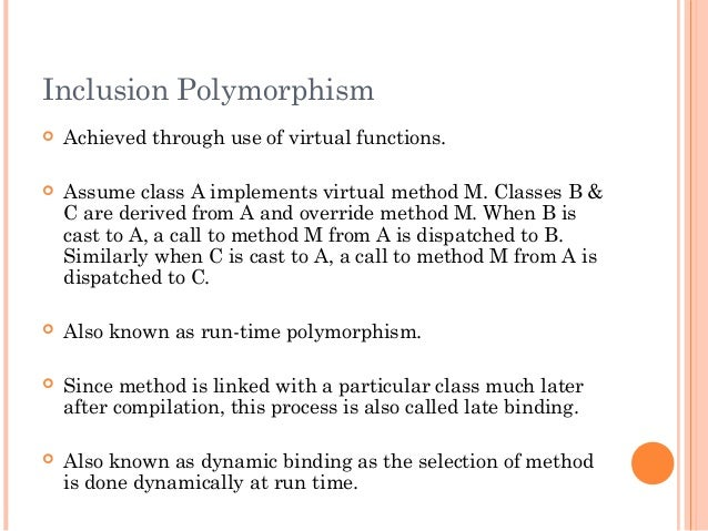 Inclusion Polymorphism Achieved through use of virtual functions. Assume class A implements virtual method M. Classes B ...