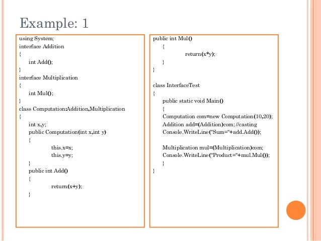 Example: 1using System;interface Addition{int Add();}interface Multiplication{int Mul();}class Computation:Addition,Multip...