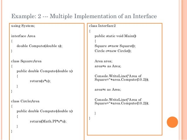 Example: 2 --- Multiple Implementation of an Interfaceusing System;interface Area{double Compute(double x);}class Square:A...
