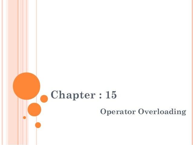 Chapter : 15Operator Overloading