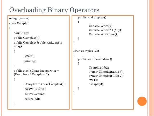 Overloading Binary Operatorsusing System;class Complex{double x,y;public Complex(){ }public Complex(double real,doubleimag...
