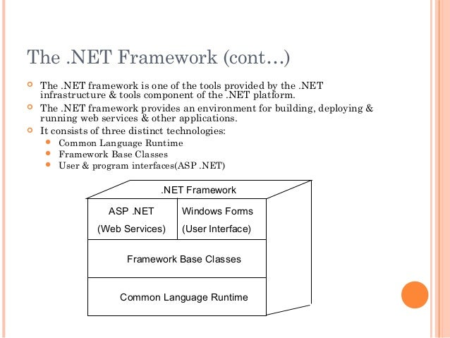 The .NET Framework (cont…) The .NET framework is one of the tools provided by the .NETinfrastructure & tools component of...