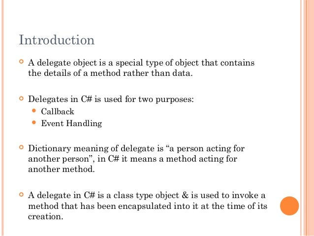 Introduction A delegate object is a special type of object that containsthe details of a method rather than data. Delega...