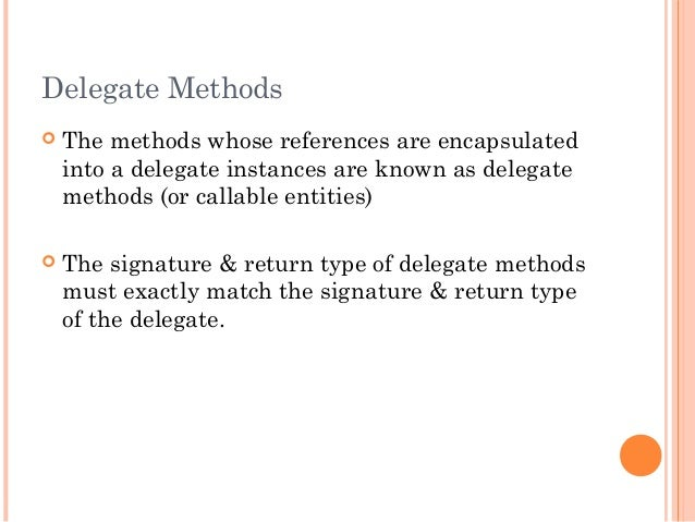 Delegate Methods The methods whose references are encapsulatedinto a delegate instances are known as delegatemethods (or ...