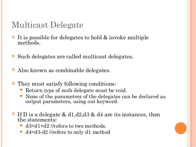 Multicast Delegate It is possible for delegates to hold & invoke multiplemethods. Such delegates are called multicast de...