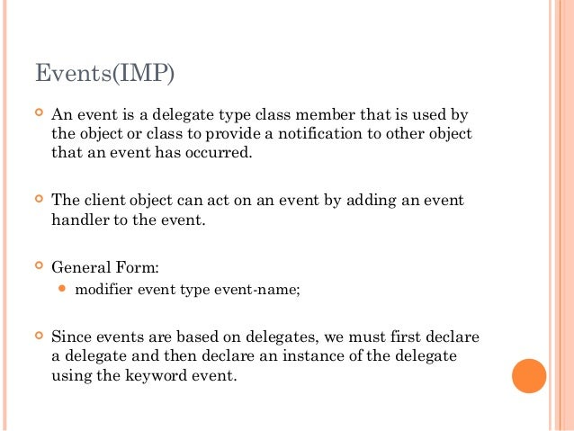 Events(IMP) An event is a delegate type class member that is used bythe object or class to provide a notification to othe...